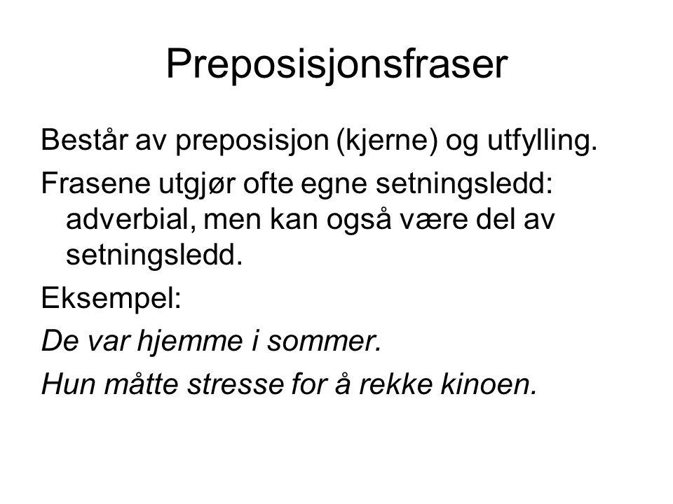 Preposisjonsfraser Består av preposisjon (kjerne) og utfylling.