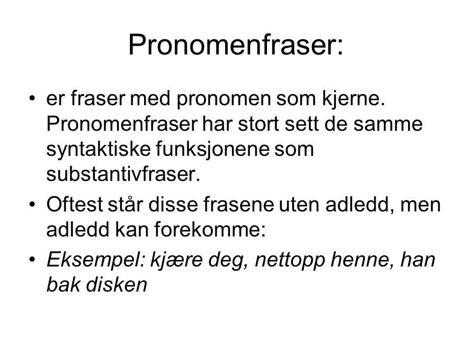 Pronomenfraser: er fraser med pronomen som kjerne. Pronomenfraser har stort sett de samme syntaktiske funksjonene som substantivfraser.