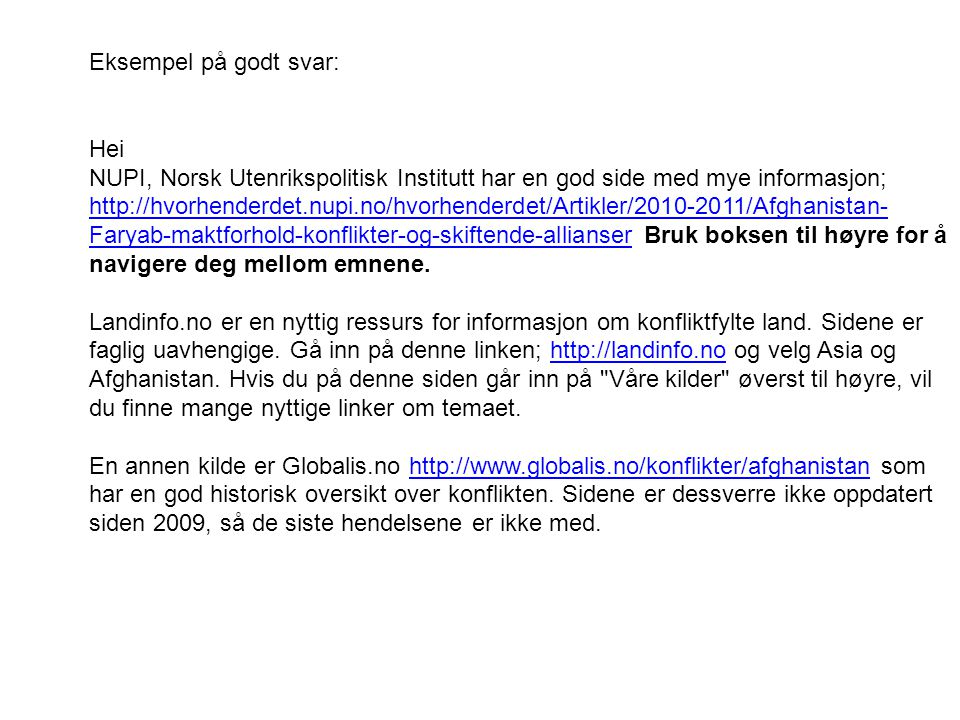 Eksempel på godt svar: Hei. NUPI, Norsk Utenrikspolitisk Institutt har en god side med mye informasjon;