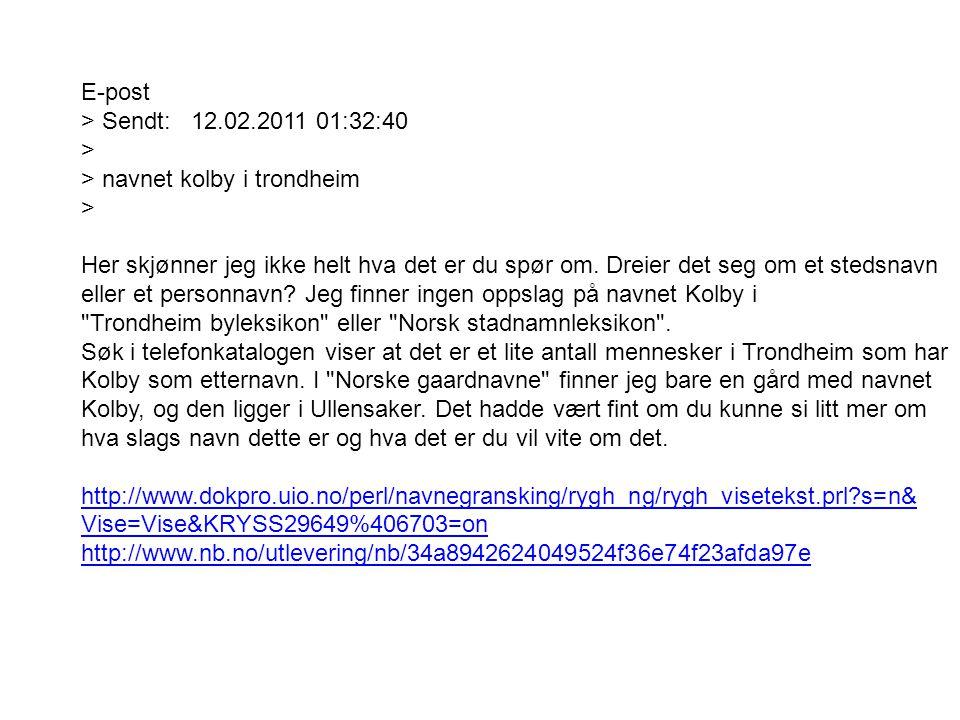 E-post > Sendt: 12.02.2011 01:32:40 > > navnet kolby i trondheim >