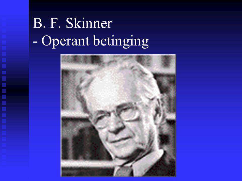 B. F. Skinner - Operant betinging