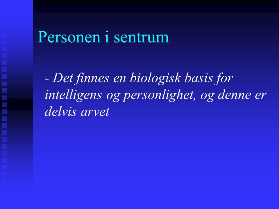 Personen i sentrum - Det finnes en biologisk basis for intelligens og personlighet, og denne er delvis arvet.
