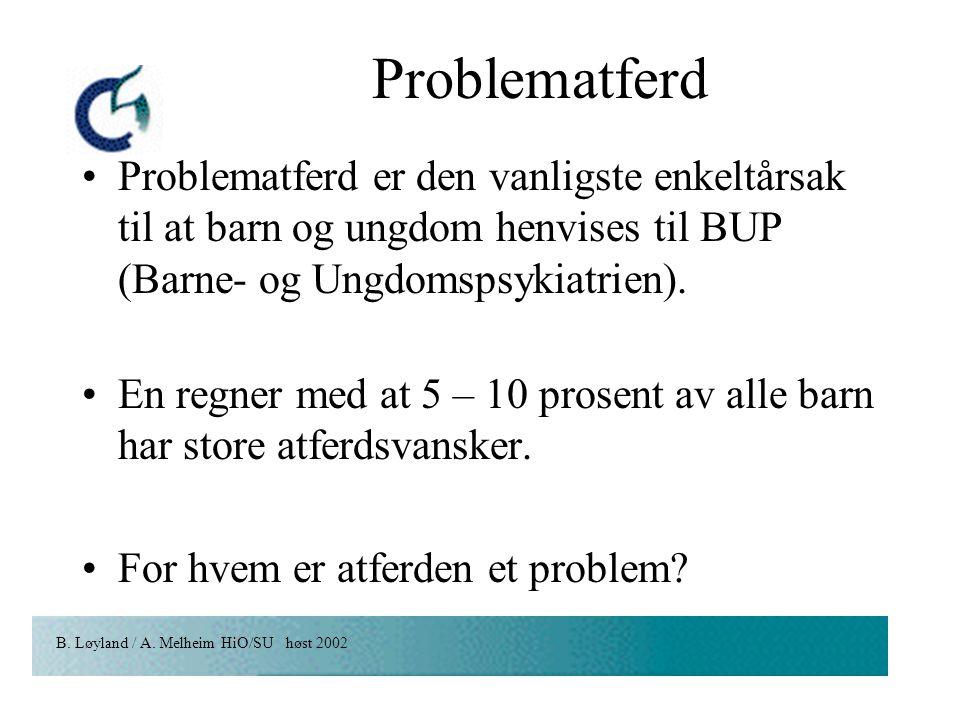 Problematferd Problematferd er den vanligste enkeltårsak til at barn og ungdom henvises til BUP (Barne- og Ungdomspsykiatrien).