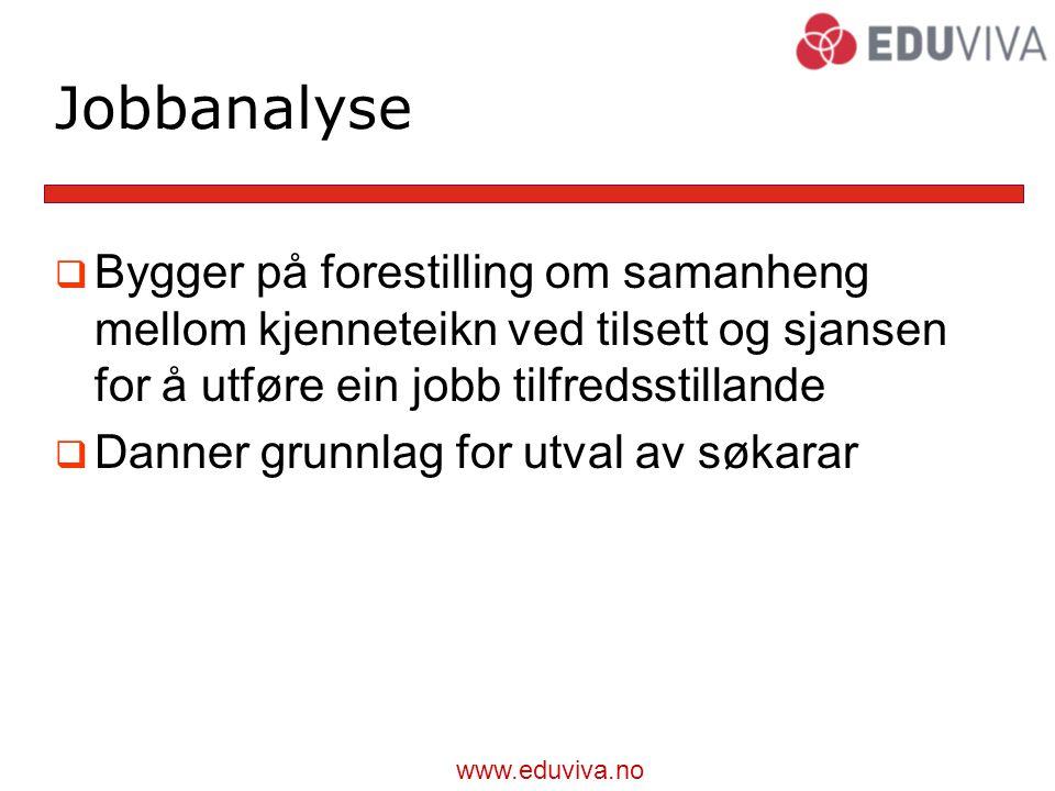 Jobbanalyse Bygger på forestilling om samanheng mellom kjenneteikn ved tilsett og sjansen for å utføre ein jobb tilfredsstillande.