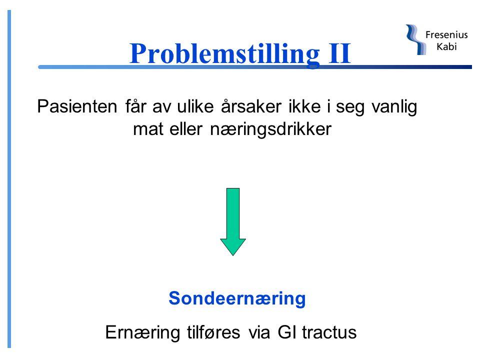 Problemstilling II Pasienten får av ulike årsaker ikke i seg vanlig mat eller næringsdrikker. Sondeernæring.