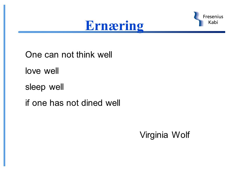 Ernæring One can not think well love well sleep well
