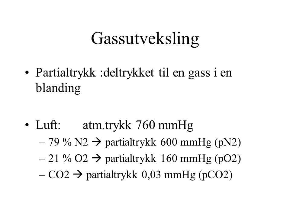 Gassutveksling Partialtrykk :deltrykket til en gass i en blanding