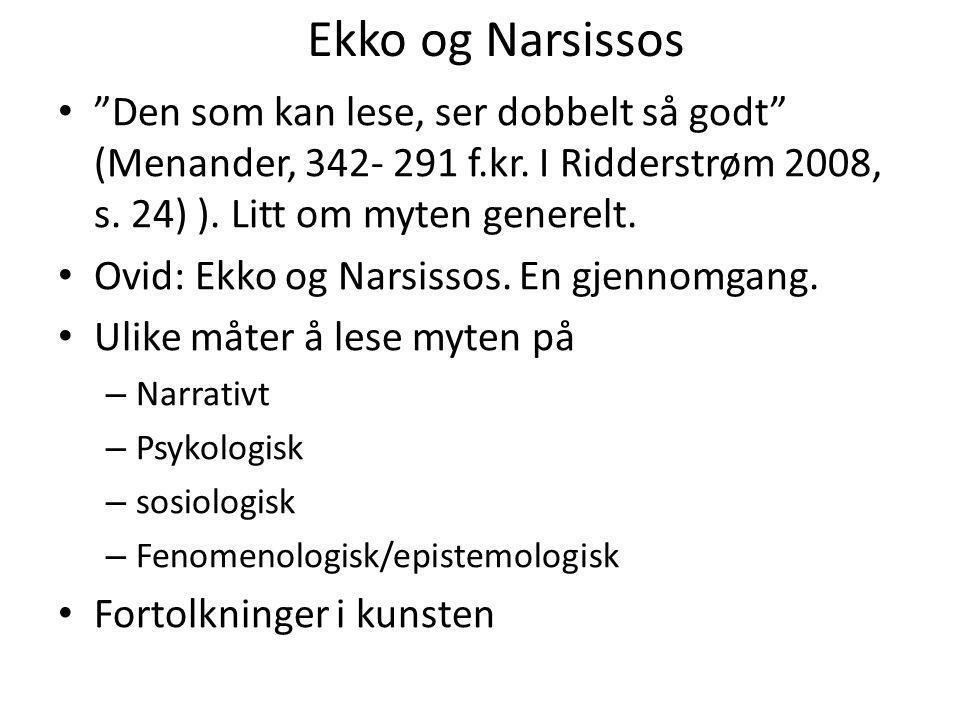 Ekko og Narsissos Den som kan lese, ser dobbelt så godt (Menander, 342- 291 f.kr. I Ridderstrøm 2008, s. 24) ). Litt om myten generelt.