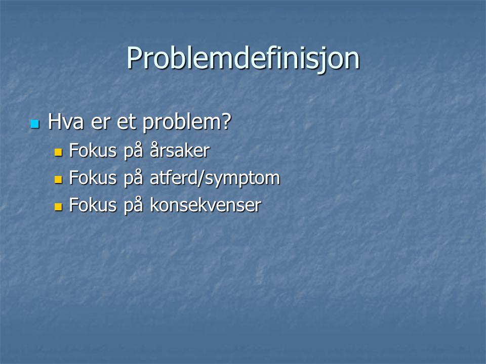 Problemdefinisjon Hva er et problem Fokus på årsaker