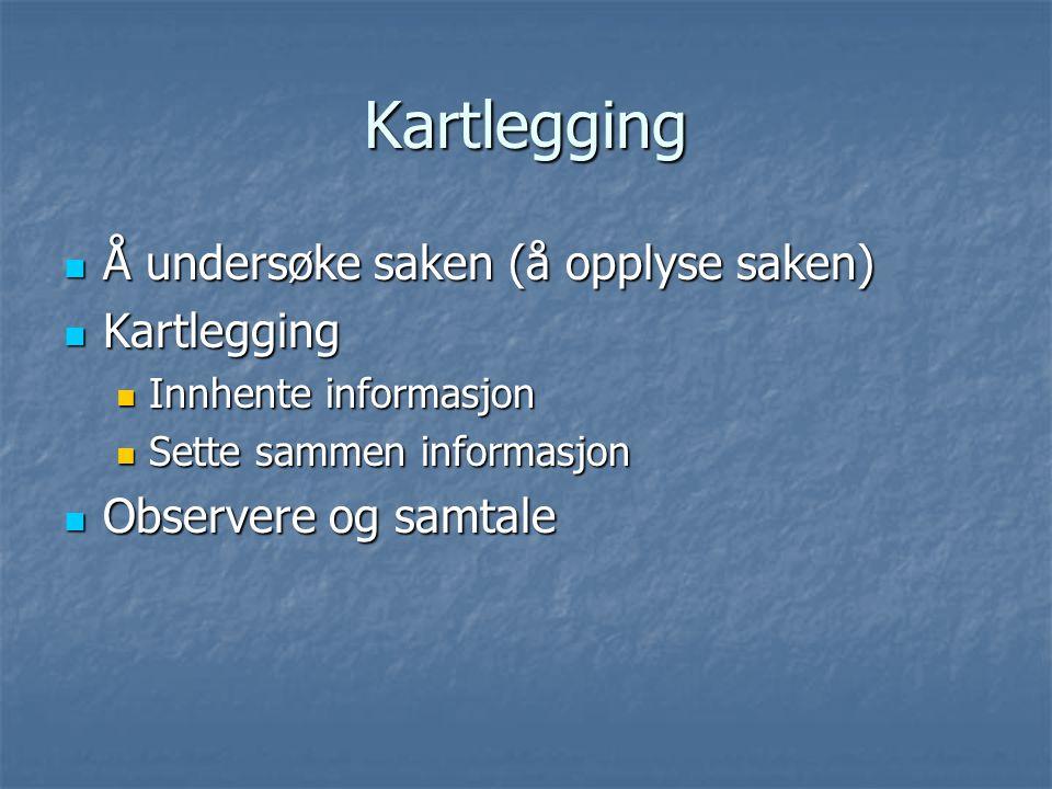 Kartlegging Å undersøke saken (å opplyse saken) Kartlegging