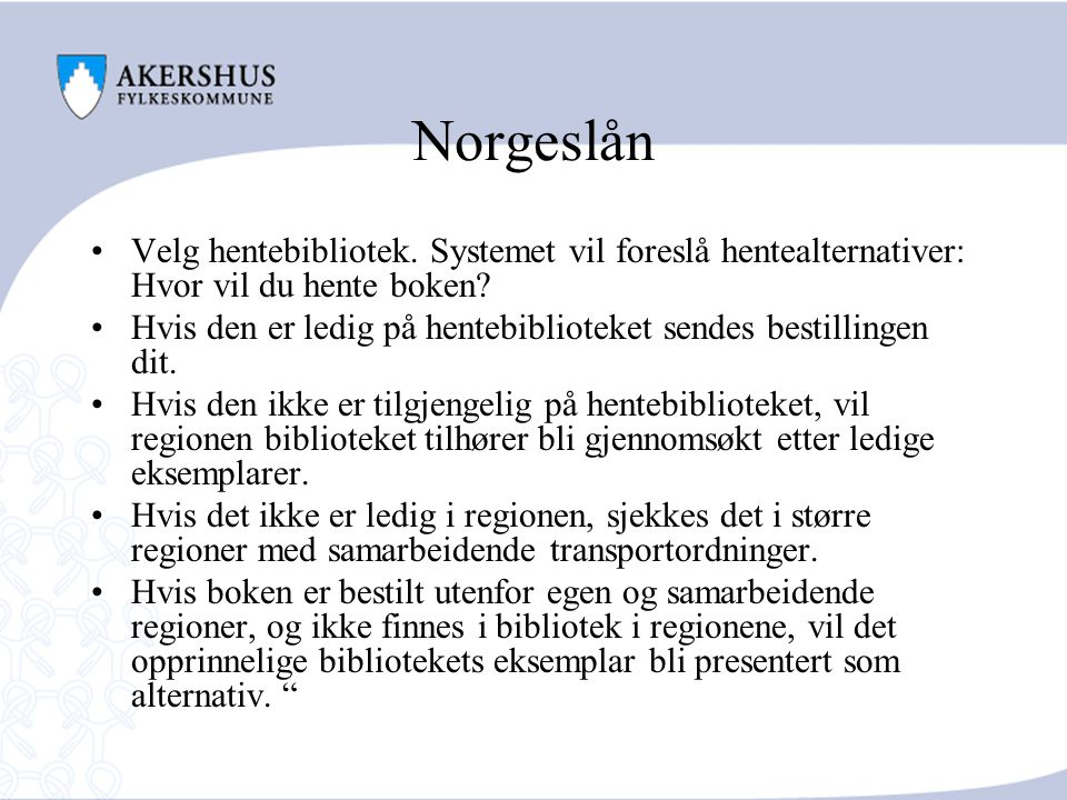 Norgeslån Velg hentebibliotek. Systemet vil foreslå hentealternativer: Hvor vil du hente boken