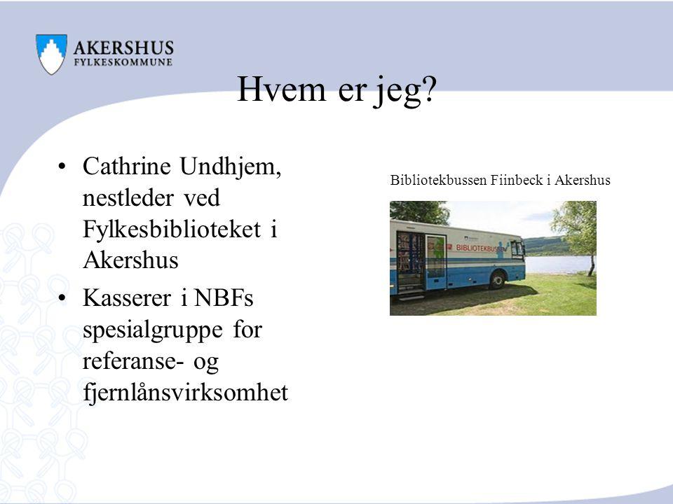 Hvem er jeg Cathrine Undhjem, nestleder ved Fylkesbiblioteket i Akershus. Kasserer i NBFs spesialgruppe for referanse- og fjernlånsvirksomhet.