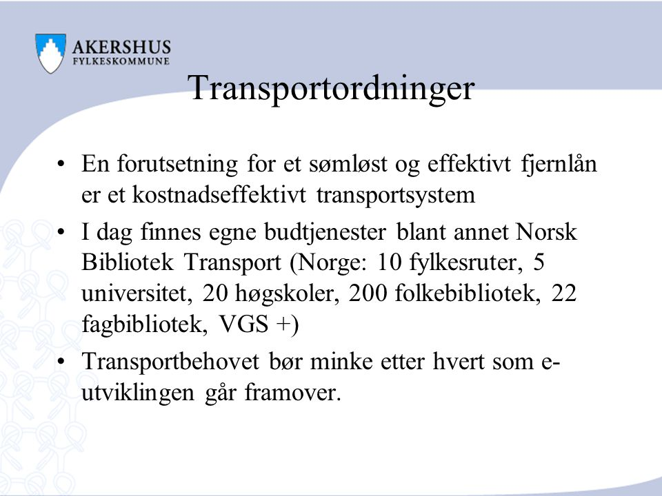 Transportordninger En forutsetning for et sømløst og effektivt fjernlån er et kostnadseffektivt transportsystem.