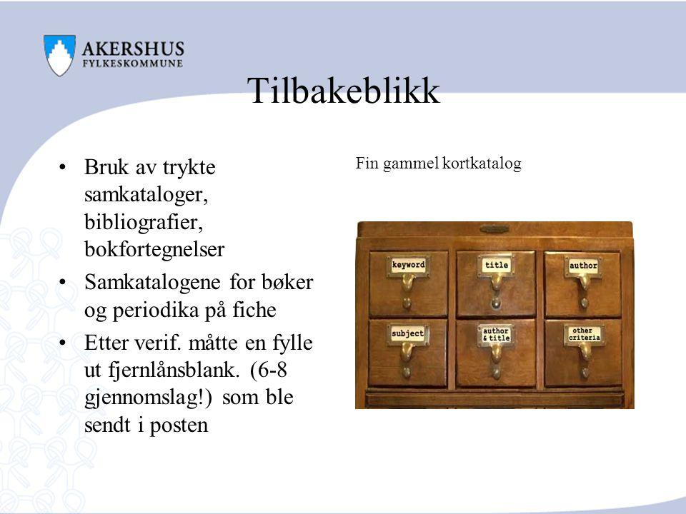 Tilbakeblikk Bruk av trykte samkataloger, bibliografier, bokfortegnelser. Samkatalogene for bøker og periodika på fiche.