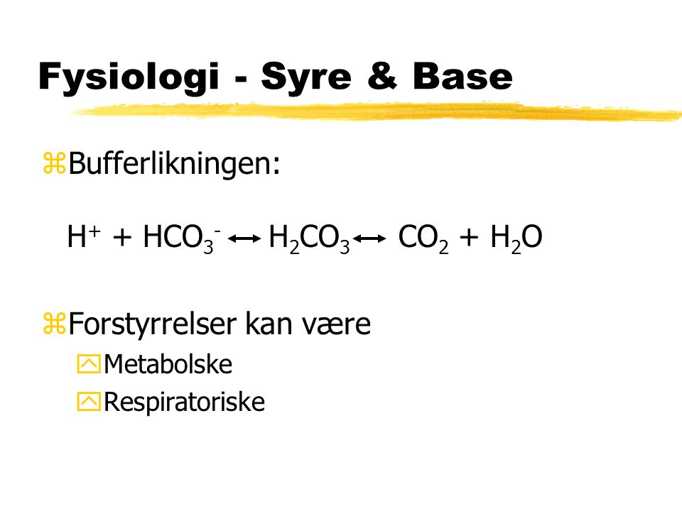 Fysiologi - Syre & Base Bufferlikningen: H+ + HCO3- H2CO3 CO2 + H2O