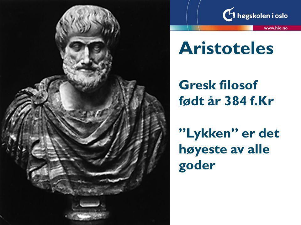 Aristoteles Gresk filosof født år 384 f.Kr Lykken er det