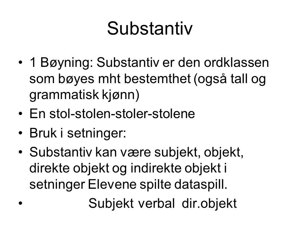 Substantiv 1 Bøyning: Substantiv er den ordklassen som bøyes mht bestemthet (også tall og grammatisk kjønn)