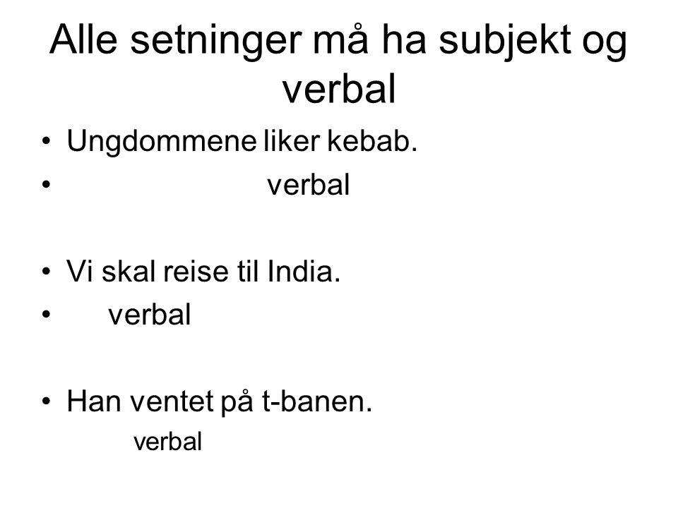 Alle setninger må ha subjekt og verbal