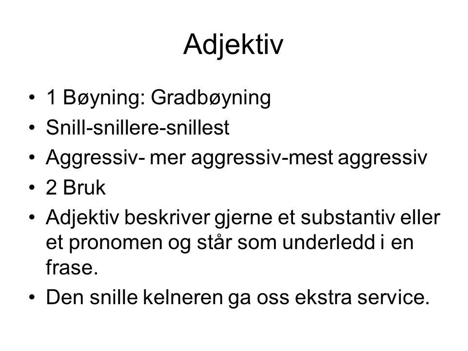 Adjektiv 1 Bøyning: Gradbøyning Snill-snillere-snillest