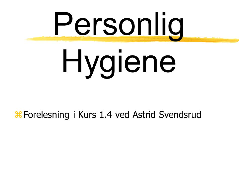 Personlig Hygiene Forelesning i Kurs 1.4 ved Astrid Svendsrud
