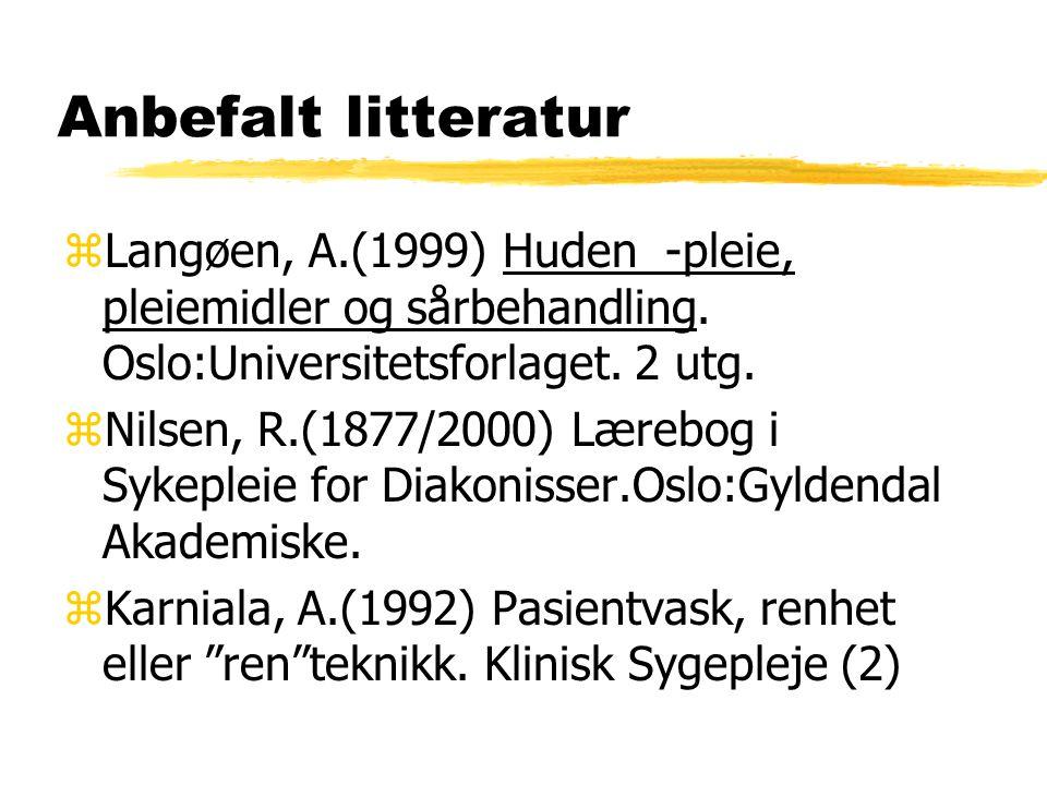 Anbefalt litteratur Langøen, A.(1999) Huden -pleie, pleiemidler og sårbehandling. Oslo:Universitetsforlaget. 2 utg.