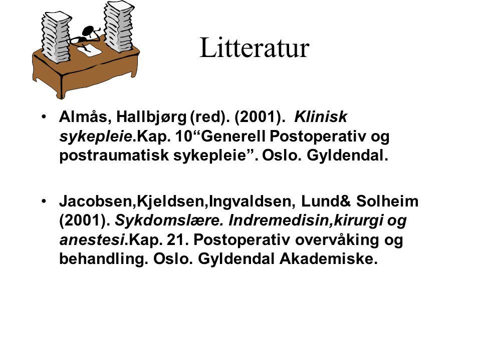 Litteratur Almås, Hallbjørg (red). (2001). Klinisk sykepleie.Kap. 10 Generell Postoperativ og postraumatisk sykepleie . Oslo. Gyldendal.