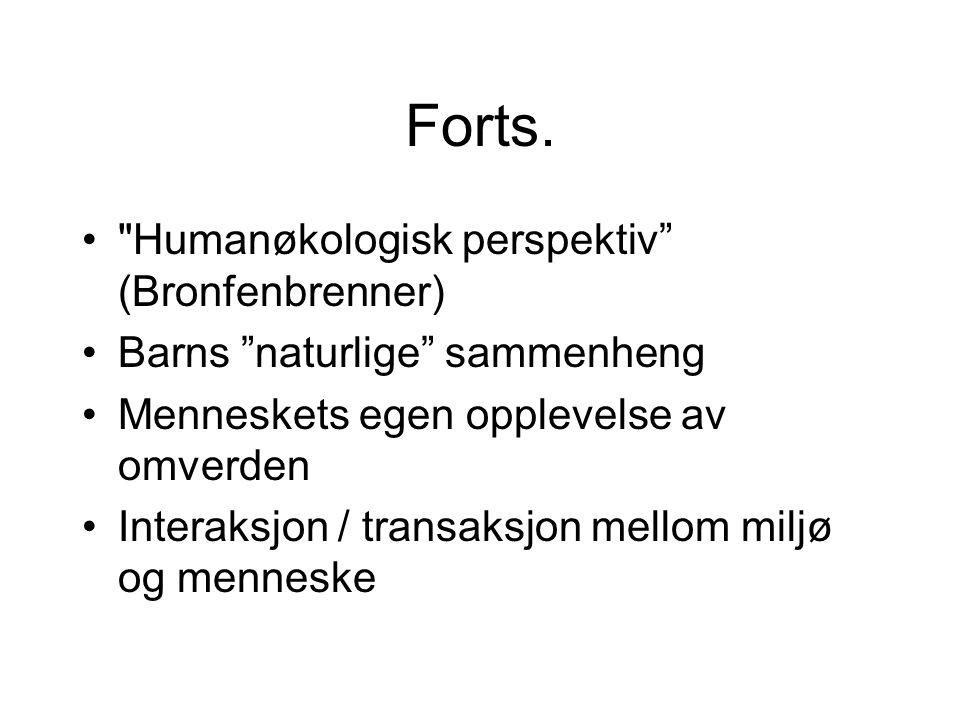 Forts. Humanøkologisk perspektiv (Bronfenbrenner)