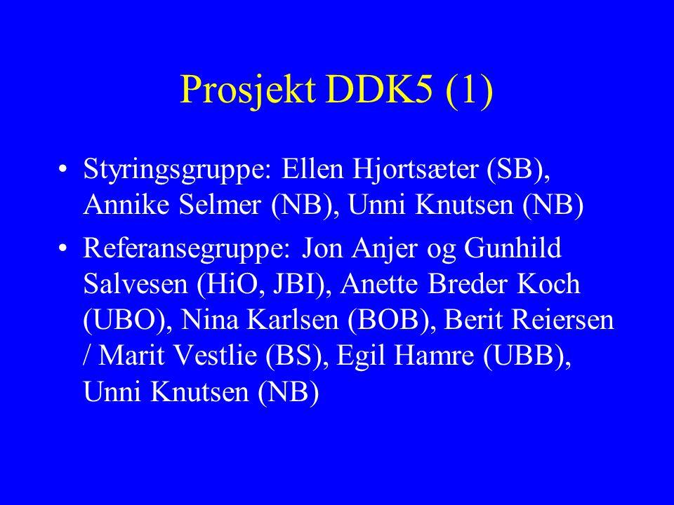 Prosjekt DDK5 (1) Styringsgruppe: Ellen Hjortsæter (SB), Annike Selmer (NB), Unni Knutsen (NB)