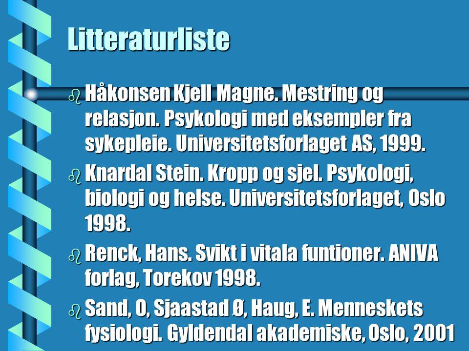 Litteraturliste Håkonsen Kjell Magne. Mestring og relasjon. Psykologi med eksempler fra sykepleie. Universitetsforlaget AS, 1999.