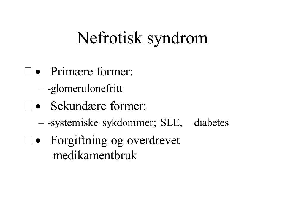 Nefrotisk syndrom · Primære former: · Sekundære former: