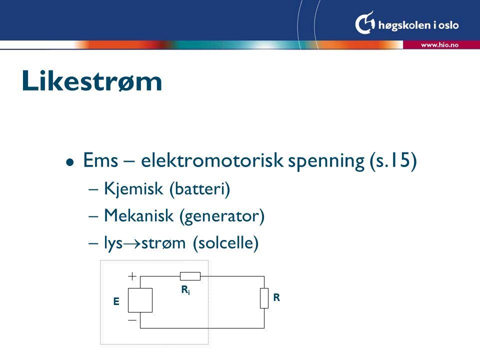 Likestrøm Ems – elektromotorisk spenning (s.15) Kjemisk (batteri)