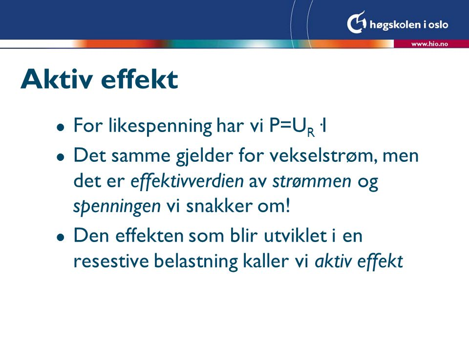 Aktiv effekt For likespenning har vi P=UR·I