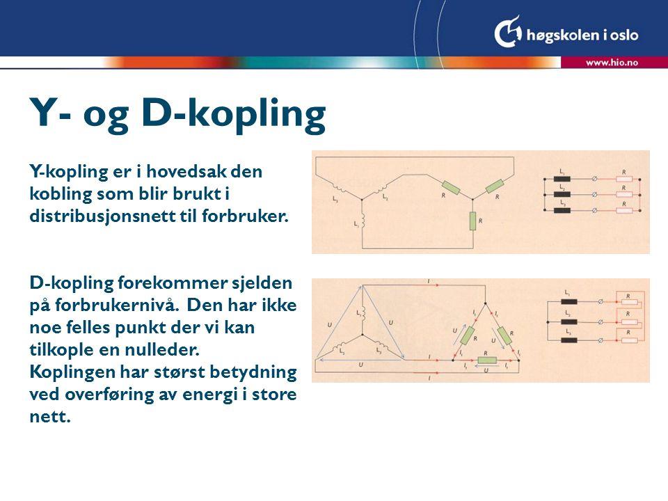 Y- og D-kopling Y-kopling er i hovedsak den kobling som blir brukt i distribusjonsnett til forbruker.