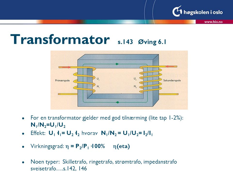 Transformator s.143 Øving 6.1 For en transformator gjelder med god tilnærming (lite tap 1-2%): N1/N2=U1/U2.