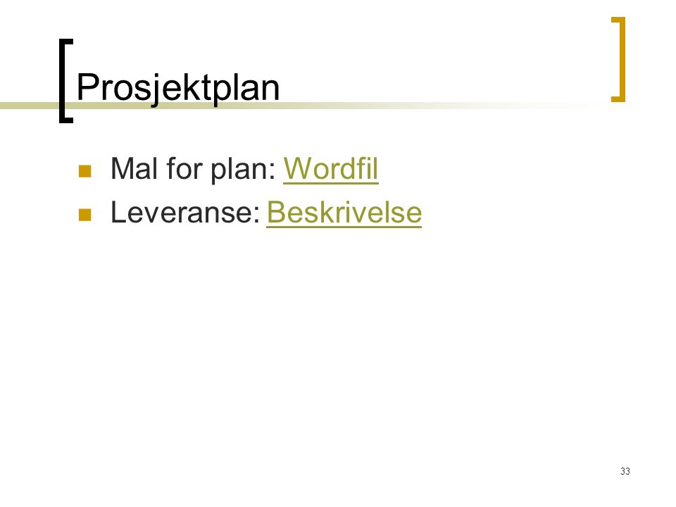 Prosjektplan Mal for plan: Wordfil Leveranse: Beskrivelse