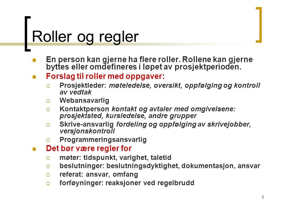 Roller og regler En person kan gjerne ha flere roller. Rollene kan gjerne byttes eller omdefineres i løpet av prosjektperioden.