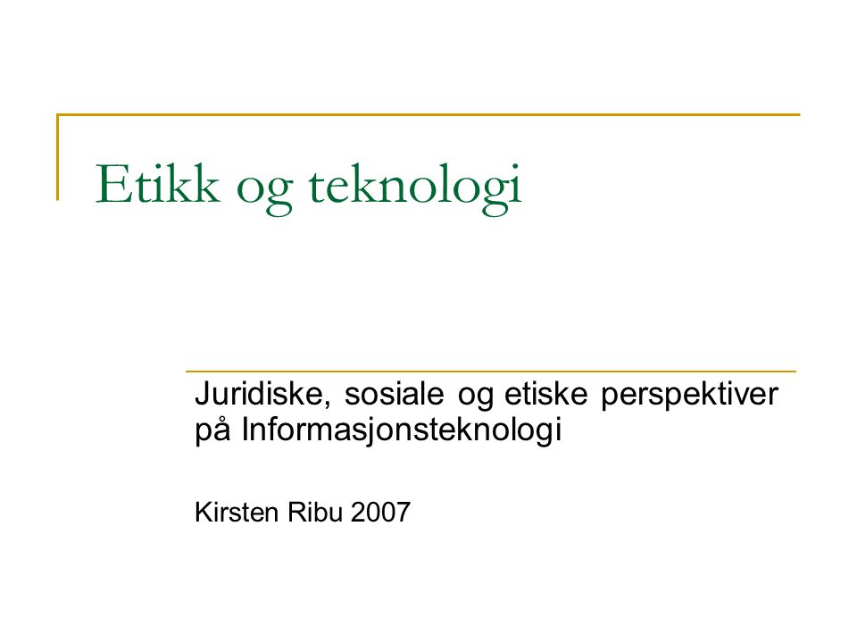 Etikk og teknologi Juridiske, sosiale og etiske perspektiver på Informasjonsteknologi.
