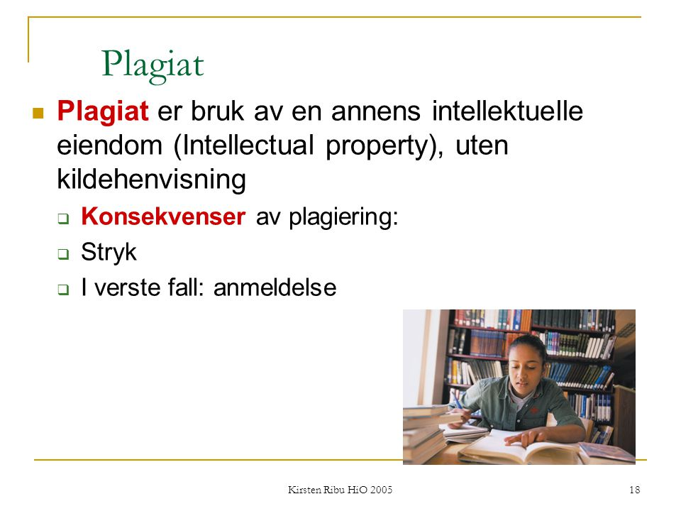 Plagiat Plagiat er bruk av en annens intellektuelle eiendom (Intellectual property), uten kildehenvisning.