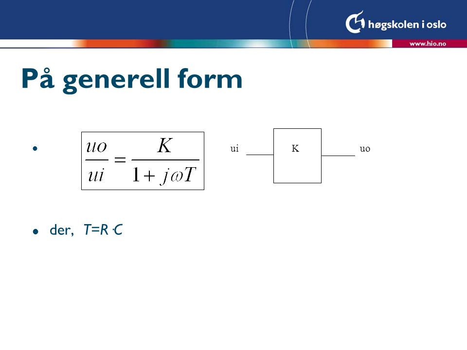 På generell form ui uo K der, T=R·C
