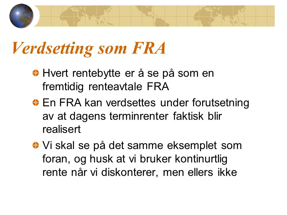 Verdsetting som FRA Hvert rentebytte er å se på som en fremtidig renteavtale FRA.