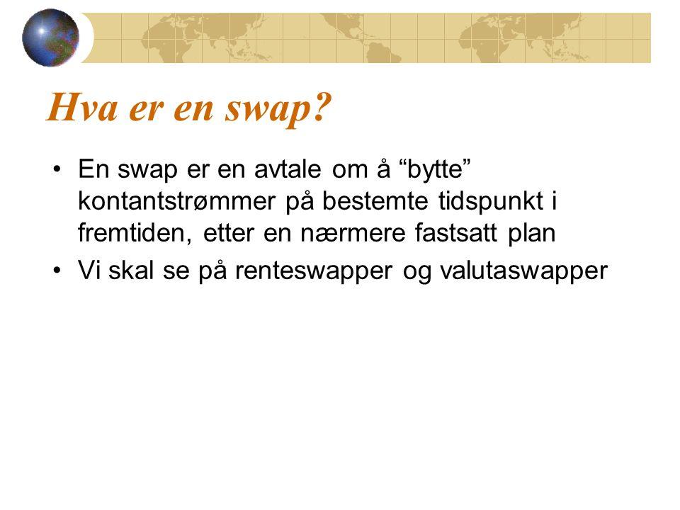 Hva er en swap En swap er en avtale om å bytte kontantstrømmer på bestemte tidspunkt i fremtiden, etter en nærmere fastsatt plan.