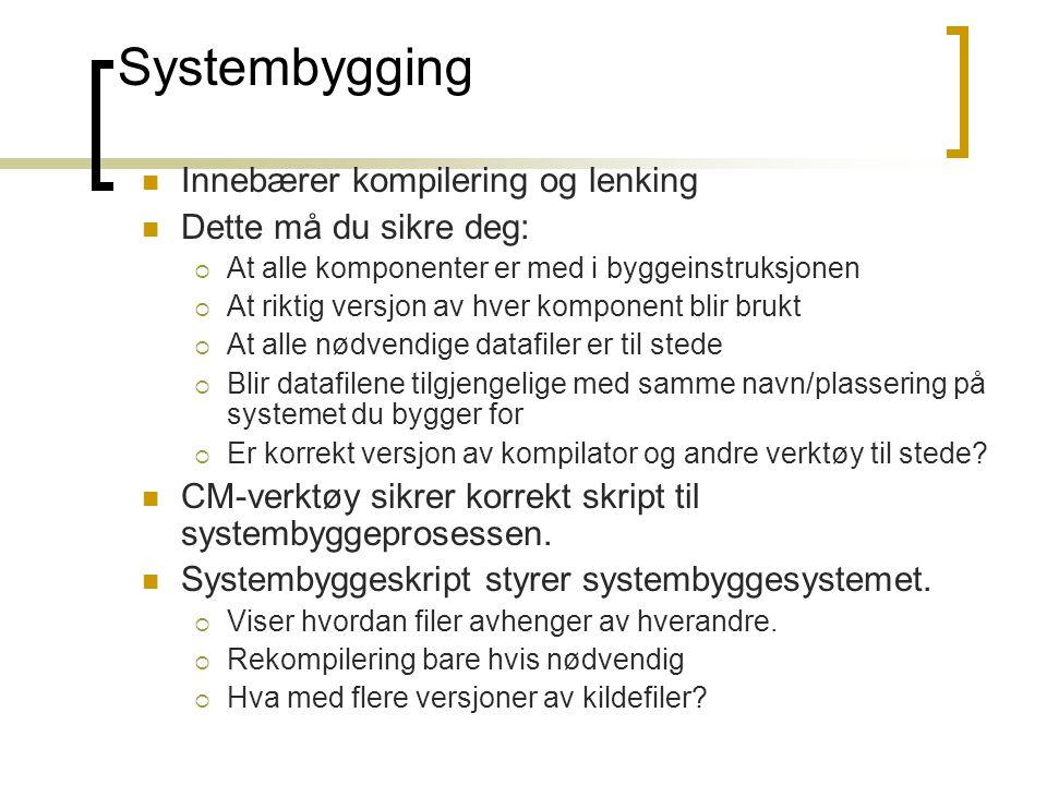 Systembygging Innebærer kompilering og lenking Dette må du sikre deg: