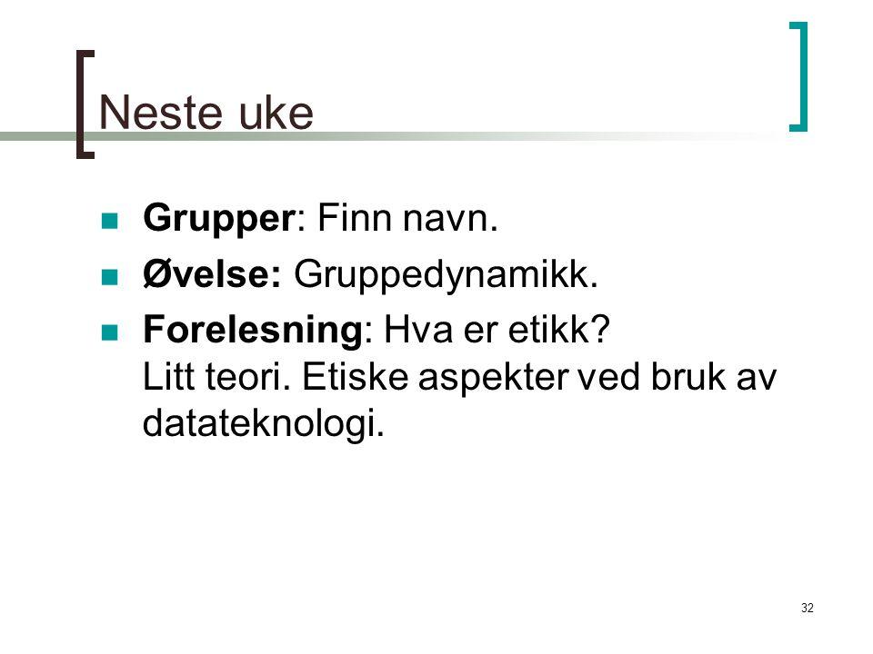 Neste uke Grupper: Finn navn. Øvelse: Gruppedynamikk.