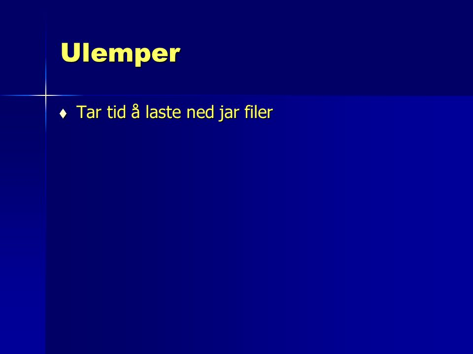Ulemper Tar tid å laste ned jar filer