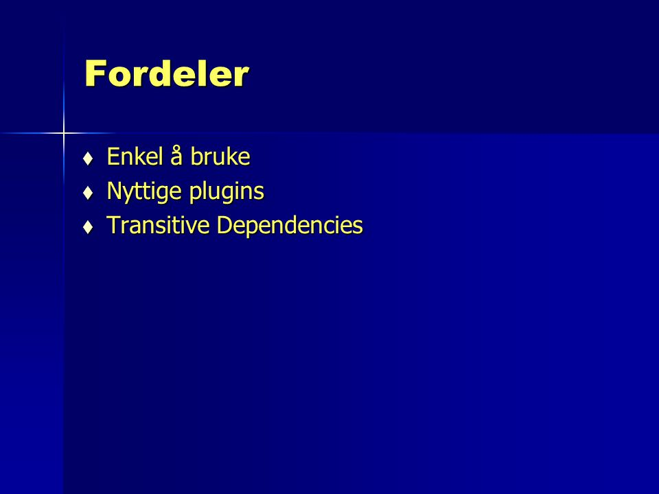 Fordeler Enkel å bruke Nyttige plugins Transitive Dependencies