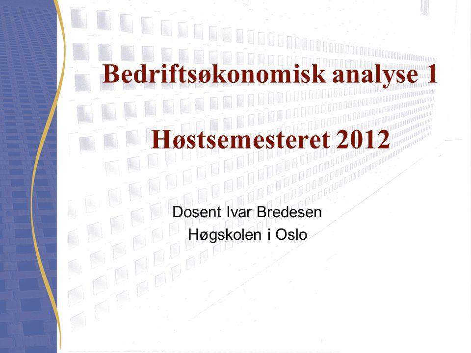 Bedriftsøkonomisk analyse 1 Høstsemesteret 2012