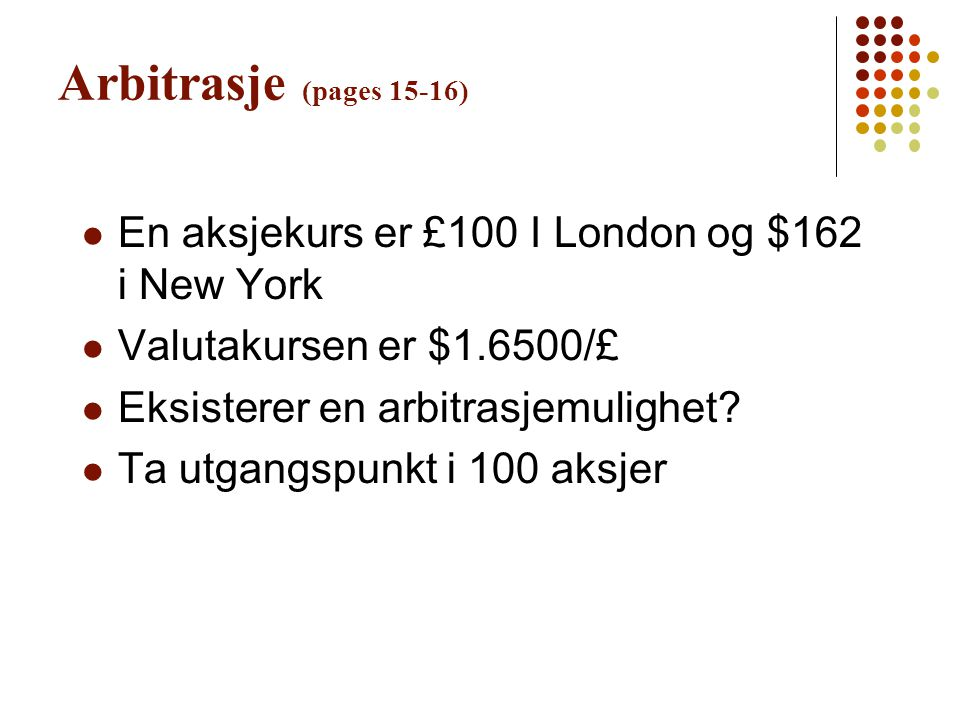 Arbitrasje (pages 15-16) En aksjekurs er £100 I London og $162 i New York. Valutakursen er $1.6500/£