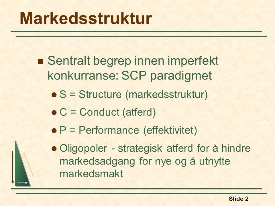 Markedsstruktur Sentralt begrep innen imperfekt konkurranse: SCP paradigmet. S = Structure (markedsstruktur)