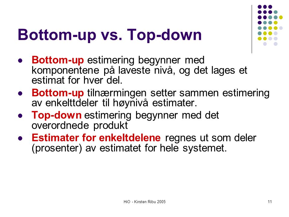 Bottom-up vs. Top-down Bottom-up estimering begynner med komponentene på laveste nivå, og det lages et estimat for hver del.