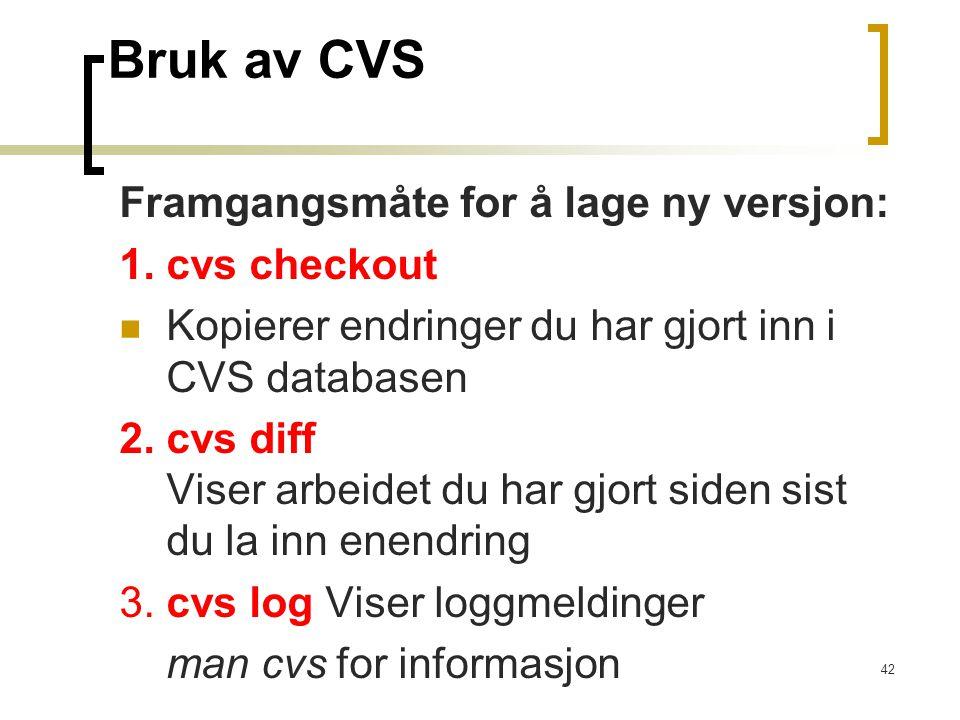 Bruk av CVS Framgangsmåte for å lage ny versjon: 1. cvs checkout